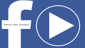 Android Facebook Video Download
