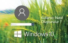 Windows 10 Kulanıcı Nasıl Oluşturulur