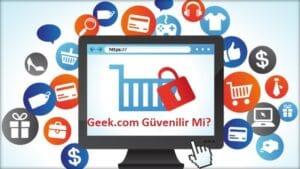 Geek Alışveriş Sitesi Güvenilir Mi?