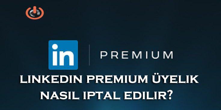 LinkedIn Premium Üyelik Nasıl İptal Edilir?